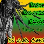 DJ Vlad Cheis - Rasta Rockers Ragga-Jungle