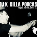 DJ K – Killa Podcast 22: reggae. dubwize. jungle.