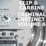 Clip & Carbine - Criminal Instinct Volume 6