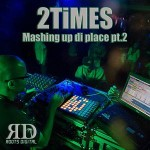 2Times - Mashing up di Place pt2