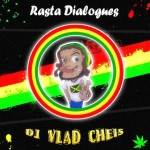 Vlad Cheis - Rasta Dialogues Podcasts 2,3,4,5