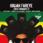 Release: Ninjah Fareye - Ever Forward E.P