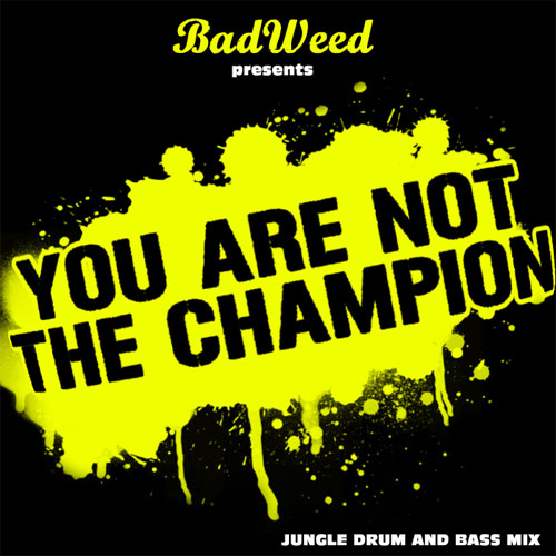 badweed-youarenotthechampion